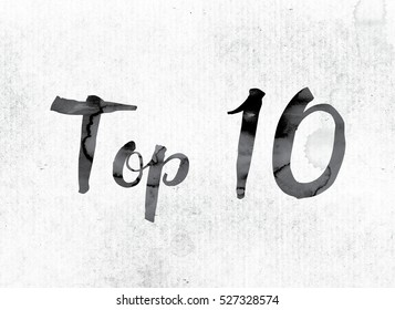 "The word ""Top 10"" concept and theme painted in watercolor ink on a white paper."