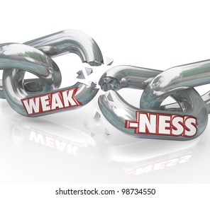 The word Weakness on breaking, weak chain links symbolizing a lack of strength and ability, being vulnerable to outside forces or illness, driving you and your group apart