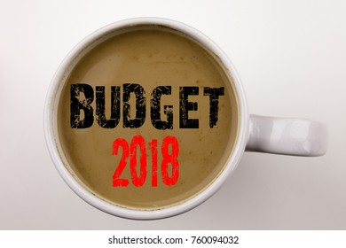 Word, writing Budget 2018 text in coffee in cup. Business concept for New Year Budget Financial Concept on white background with space. Black text with red word.