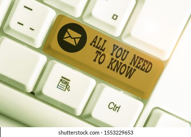Word writing text All You Need To Know. Business concept for Tell only the Facts and Important ones Access to Data White pc keyboard with empty note paper above white background key copy space.
