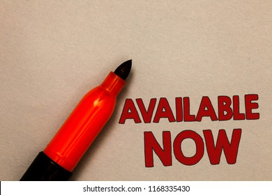 Word writing text Available Now. Business concept for Handy Eligible Today Present Bachelor Here on Board Accessible Open red marker intention communicating message ideas beige background.