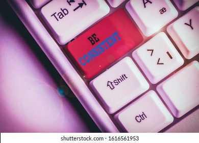 Word writing text Be Consistent. Business concept for Uniform Persistent Firm Unalterable Even Unchanging Rapport White pc keyboard with empty note paper above white background key copy space.