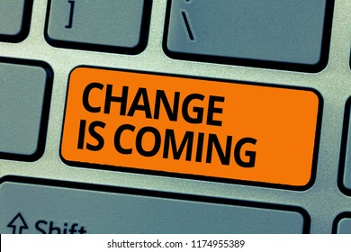 Word writing text Change Is Coming. Business concept for telling someone that future going to be different