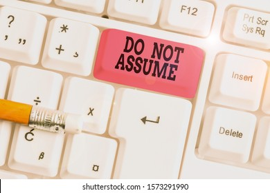 Word writing text Do Not Assume. Business concept for Ask first to avoid misunderstandings confusion problems White pc keyboard with empty note paper above white background key copy space.