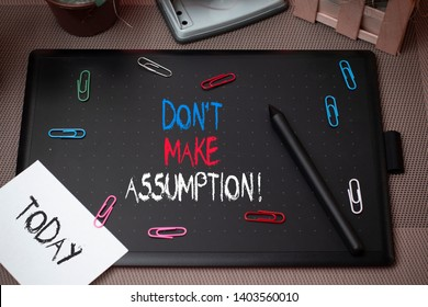 Word writing text Don T Make Assumption. Business concept for something that you assume to be case even without proof.