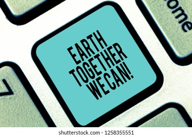 Word writing text Earth Together We Can. Business concept for Environment protection recycling reusing ecological Keyboard key Intention to create computer message pressing keypad idea.