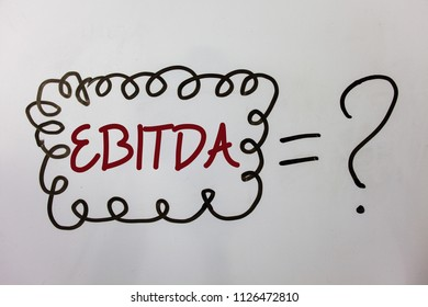 Word writing text Ebitda. Business concept for Earnings Before Interest Taxes Depreciation Amortization Abbreviation Ideas messages doodle white background equal question mark doubt questions.