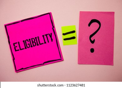 Word writing text Eligibility. Business concept for State of having the right for doing or obtain something Proper Ideas messages doubts equal sign question marks questions inspirational.