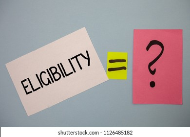 Word writing text Eligibility. Business concept for State of having the right for doing or obtain something Proper Ideas messages equal sign question mark doubts considerations thoughts.