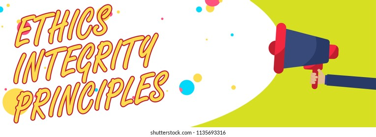 Word writing text Ethics Integrity Principles. Business concept for quality of being honest and having strong moral Man holding Megaphone loudspeaker screaming talk colorful speech bubble.