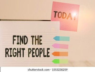 Word writing text Find The Right People. Business concept for look for a Competent demonstrating Hire appropriate Staff Hard cover note book sticky note arrow banners inserted clear background.