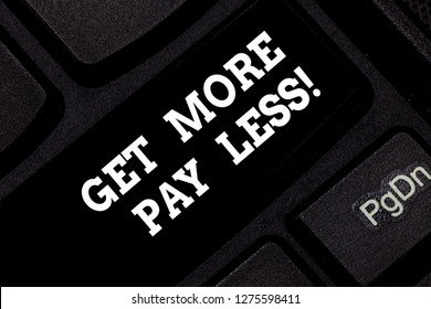 Word writing text Get More Pay Less. Business concept for Big sale Offer discounts promotion savings in purchasing Keyboard key Intention to create computer message pressing keypad idea.