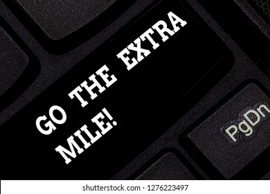Word writing text Go The Extra Mile. Business concept for Give an additional do more than is expected from you Keyboard key Intention to create computer message pressing keypad idea.