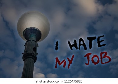 Word writing text I Hate My Job. Business concept for Hating your position Disliking your company Bad career Light post blue cloudy clouds sky ideas message enlighten reflections.
