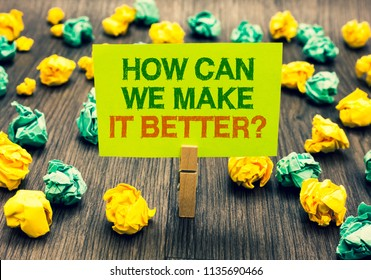 Word writing text How Can We Make It Better question. Business concept for asking how increase quality of product Clothespin holding yellow note paper crumpled papers several tries mistakes.