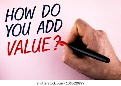 Word writing text How Do You Add Value Question. Business concept for Bring business progress contribute earn written by Man holding Marker in Hand plain background.