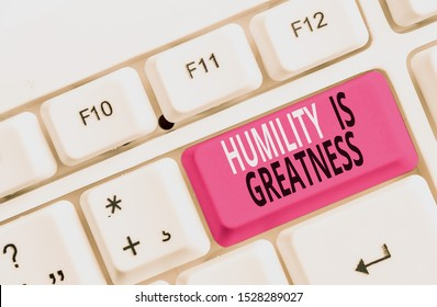 Word writing text Humility Is Greatness. Business concept for being Humble is a Virtue not to Feel overly Superior White pc keyboard with empty note paper above white background key copy space.