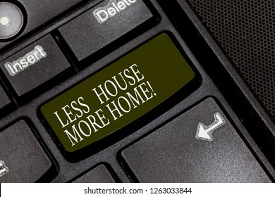 Word writing text Less House More Home. Business concept for Have a warm comfortable place to live with family love Keyboard key Intention to create computer message pressing keypad idea.