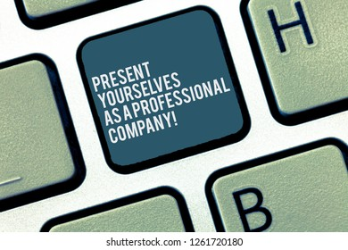 Word writing text Present Yourselves As A Professional Company. Business concept for Formal introduction of yourself Keyboard key Intention to create computer message, pressing keypad idea.
