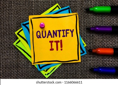 Word writing text Quantify It. Business concept for Measure the size or amount of something and express in numbers Paper notes Important reminders Communicate ideas Markers Jute background.