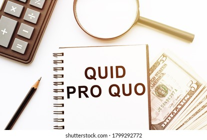 Word writing text Quid Pro Quo. Business concept for A favor or advantage granted or expected in return of something Pen besides notebook, dollars banknots, magnifier and calculator