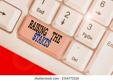 Word writing text Raising The Stakes. Business concept for Increase the Bid or Value Outdo current bet or risk.