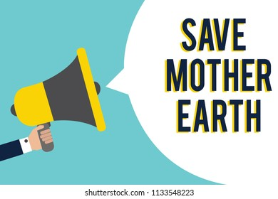 Word writing text Save Mother Earth. Business concept for doing small actions prevent wasting water heat energy Signal indication speaker announcement alarming script symbol warning.