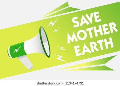 Word writing text Save Mother Earth. Business concept for doing small actions prevent wasting water heat energy Message warning script announcement alarming signals speakers convey.