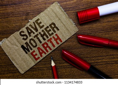 Word writing text Save Mother Earth. Business concept for doing small actions prevent wasting water heat energy Pen pencil cap board marker pointer text cardboard notice script idea.