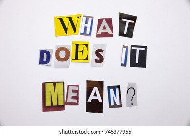 A word writing text showing concept of WHAT DOES IT MEAN QUESTION made of different magazine newspaper letter for Business case on the white background with space