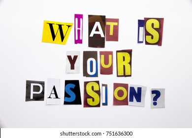 A word writing text showing concept of What Is Your Passion made of different magazine newspaper letter for Business case on the white background with space