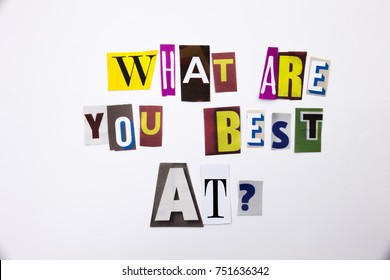 A word writing text showing concept of What Are You Best At question made of different magazine newspaper letter for Business case on the white background with space