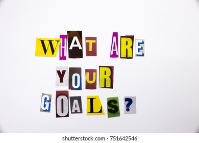A word writing text showing concept of What Are Your Goals question made of different magazine newspaper letter for Business case on the white background with space