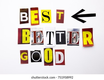 A word writing text showing concept of Best Better Good made of different magazine newspaper letter for Business case on the white background with space