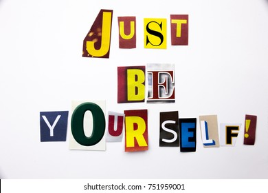 A word writing text showing concept of Just Be Yourself made of different magazine newspaper letter for Business case on the white background with space