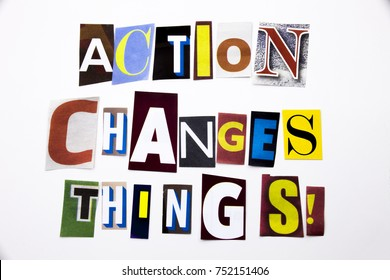 A word writing text showing concept of Action Changes Things made of different magazine newspaper letter for Business case on the white background with space