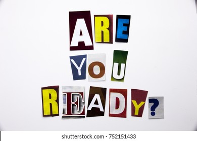 A word writing text showing concept of Are you Ready question made of different magazine newspaper letter for Business case on the white background with space
