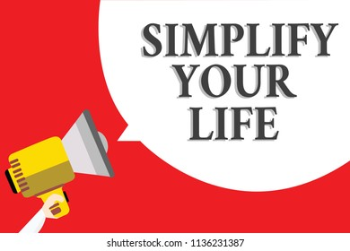 Word writing text Simplify Your Life. Business concept for Manage your day work Take the easy way Organize Announcement speaker script convey idea alarming signal message warning.