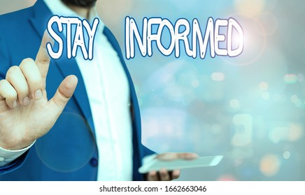 Word writing text Stay Informed. Business concept for having a lot of knowledge or information about something.