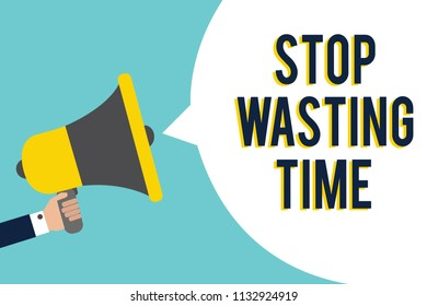 Word writing text Stop Wasting Time. Business concept for Organizing Management Schedule lets do it Start Now Signal indication speaker announcement alarming script symbol warning.