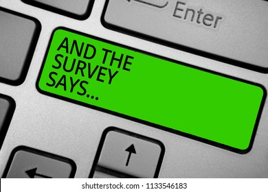 Word writing text And The Survey Says.... Business concept for doing poll and bring the results discuss with others Keyboard green button hit key typing work use computer program software.