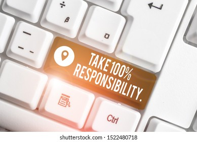 Word writing text Take 100 Percent Responsibility. Business concept for be responsible for list of things objects to do White pc keyboard with empty note paper above white background key copy space.