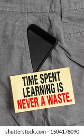 Word writing text Time Spent Learning Is Never A Waste. Business concept for education has no end Keep learning Smartphone device inside formal work trousers front pocket near note paper.