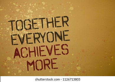 Word writing text Together Everyone Achieves More. Business concept for Teamwork Cooperation Attain Acquire Success Ideas messages brown background splatters grunge intentions reflections.