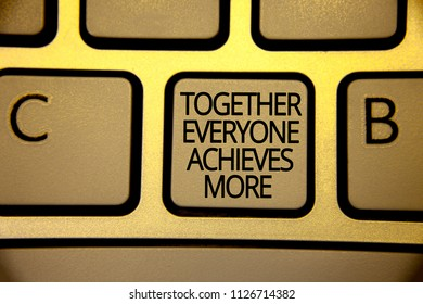 Word writing text Together Everyone Achieves More. Business concept for Teamwork Cooperation Attain Acquire Success Keyboard brown yellow key Intention create text computer messages paper.