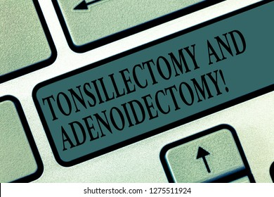 Word writing text Tonsillectomy And Adenoidectomy. Business concept for Procedure in removing tonsil and adenoid Keyboard key Intention to create computer message pressing keypad idea.