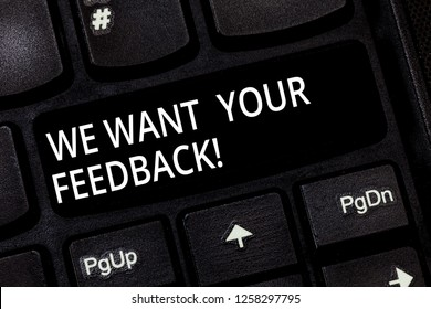 Word writing text We Want Your Feedback. Business concept for to Improve Perforanalysisce or Product Timely Reaction Keyboard key Intention to create computer message pressing keypad idea.