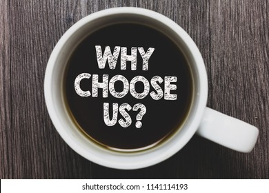 Word writing text Why Choose Us question. Business concept for Reasons for choosing our brand over others arguments Black coffee with coffee mug floating texts on gray black wooden desk.