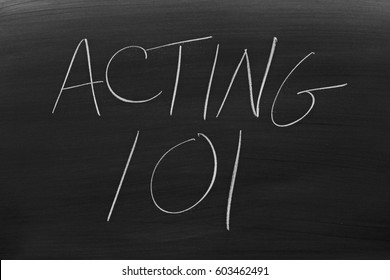 """The words """"Acting 101"""" on a blackboard in chalk"""