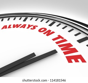 The words Always on Time on a clock to symbolize being punctual, reliable and consistent in appearing or finishing in a timely manner
